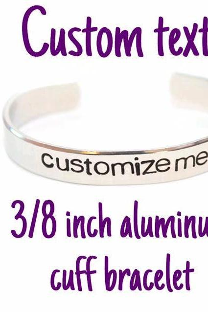 Custom Quote Text Phrase Aluminum Cuff Bracelet 3/8 inch // metal stamped geekery // gift for mom gift for dad gift for boyfriend girlfriend